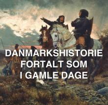 Danmarkshistorie fortalt som i gamle dage